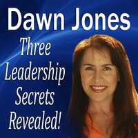 Three Leadership Secrets Revealed - Dawn Jones