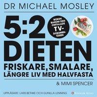 5:2-dieten - friskare, smalare, längre liv med halvfasta - Dr. Michael Mosley, Mimi Spencer