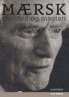 Mærsk - manden og magten - Peter Suppli Benson, Bjørn Lambek, Stig Ørskov