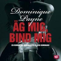 Äg mig, bind mig - Dominique Payne
