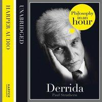 Derrida: Philosophy in an Hour - Paul Strathern