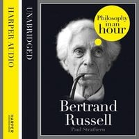 Bertrand Russell: Philosophy in an Hour - Paul Strathern