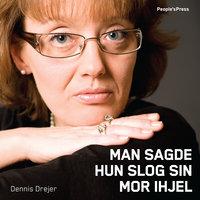 Man sagde hun slog sin mor ihjel - Dennis Drejer
