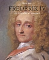 Frederik IV - En letsindig alvorsmand - Marie Hvidt