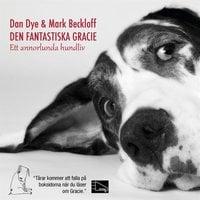 Den fantastiska Gracie : Ett annorlunda hundliv - Mark Beckloff, Dan Dye