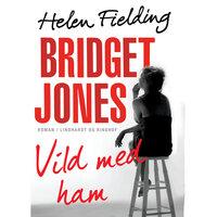 Bridget Jones: Vild med ham - Helen Fielding