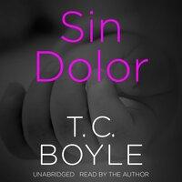 Sin Dolor - T.C. Boyle