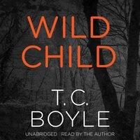 Wild Child - T.C. Boyle