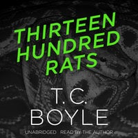 Thirteen Hundred Rats - T.C. Boyle