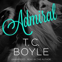Admiral - T.C. Boyle