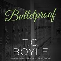Bulletproof - T.C. Boyle
