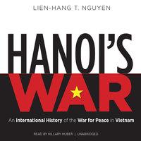 Hanoi's War - Lien-Hang T. Nguyen