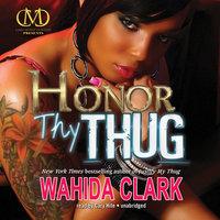 Honor Thy Thug - Wahida Clark
