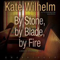 By Stone, by Blade, by Fire - Kate Wilhelm
