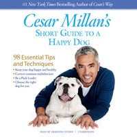 Cesar Millan's Short Guide to a Happy Dog - Cesar Millan
