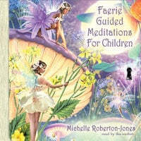 Faerie Guided Meditations for Children - Michelle Roberton-Jones