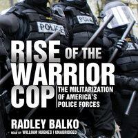Rise of the Warrior Cop - Radley Balko
