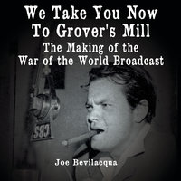 We Take You Now to Grover's Mill - Joe Bevilacqua