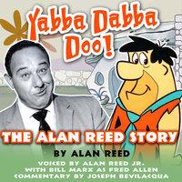 Yabba Dabba Doo! - Alan Reed, Ben Ohmart