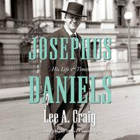 Josephus Daniels - Lee Craig