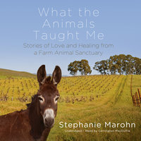 What the Animals Taught Me - Stephanie Marohn