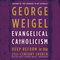 Evangelical Catholicism - George Weigel