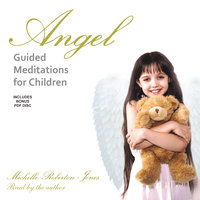 Angel Guided Meditations for Children - Michelle Roberton-Jones