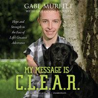My Message Is C.L.E.A.R. - Gabe Murfitt