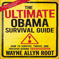 The Ultimate Obama Survival Guide - Wayne Allyn Root