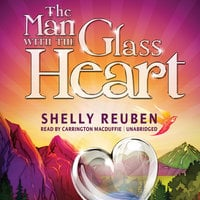 The Man with the Glass Heart - Shelly Reuben