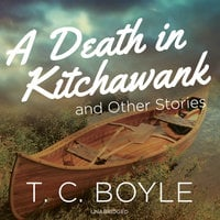 A Death in Kitchawank, and Other Stories - T.C. Boyle