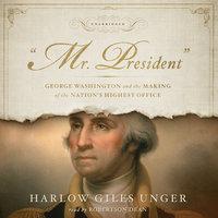 """""""Mr. President"""" - Harlow Giles Unger"""