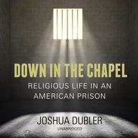 Down in the Chapel - Joshua Dubler