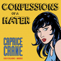 Confessions of a Hater - Caprice Crane