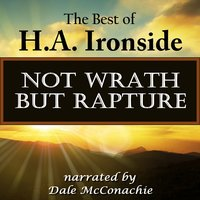 Not Wrath—But Rapture - H.A. Ironside