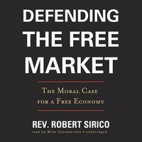 Defending the Free Market - Robert Sirico