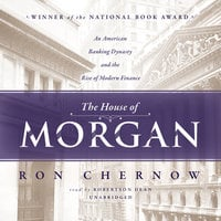 The House of Morgan - Ron Chernow