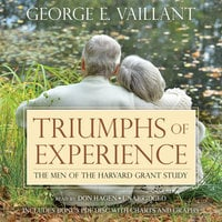 Triumphs of Experience: The Men of the Harvard Grant Study - George E. Vaillant