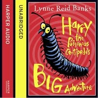Harry the Poisonous Centipede's Big Adventure - Lynne Reid Banks