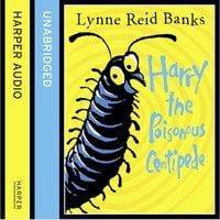 Harry the Poisonous Centipede - Lynne Reid Banks