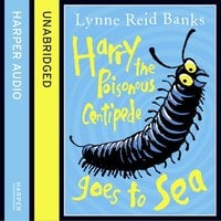 Harry the Poisonous Centipede Goes to Sea - Lynne Reid Banks