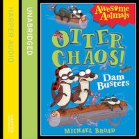 Otter Chaos: The Dambusters - Michael Broad