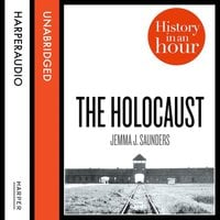 The Holocaust: History in an Hour - Jemma J. Saunders