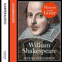 William Shakespeare: History in an Hour - Sinead FitzGibbon