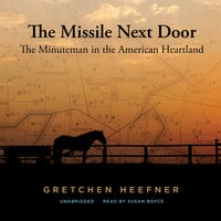 The Missile Next Door: The Minuteman in the American Heartland - Gretchen Heefner
