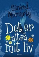 Det er altså mit liv - Sinédad Moriarty, Sinéad Moriarty