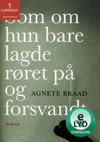 Som om hun bare lagde røret på og forsvandt - Agnete Braad