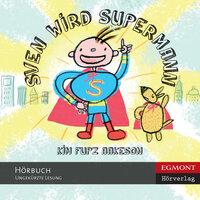 Sven wird Supermann - Kim Fupz Aakeson