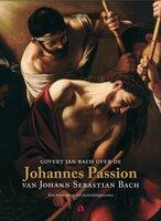 Govert Jan Bach over de Johannes Passion van Johann Sebastian Bach - Govert Jan Bach