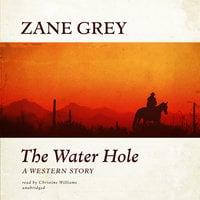 The Water Hole - Zane Grey